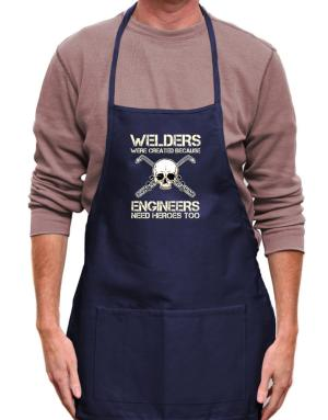 Welders were created because engineers need heroes too Apron