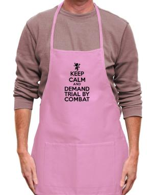 Keep Calm and Demand Trial By Combat Apron