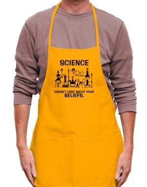 Science doesn't care about your beliefs Apron
