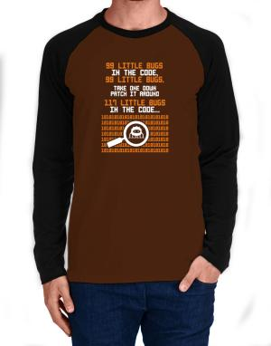 99 Little bugs in the code take one down patch it around Long-sleeve Raglan T-Shirt