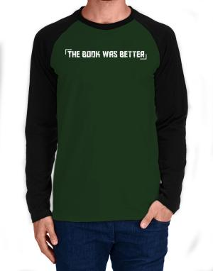 The Book Was Better Long-sleeve Raglan T-Shirt