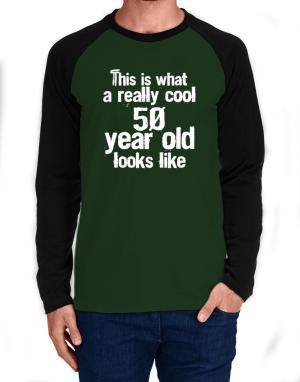 This is what a really cool 50 year old looks like Long-sleeve Raglan T-Shirt