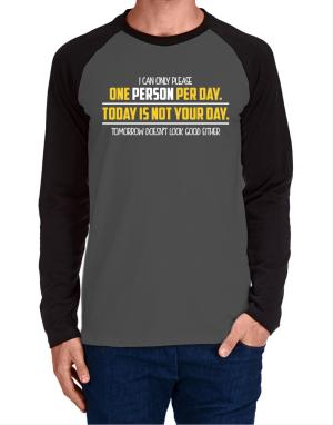 I can only please one person per day Long-sleeve Raglan T-Shirt