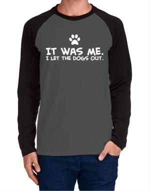 It was me I let the dogs out Long-sleeve Raglan T-Shirt