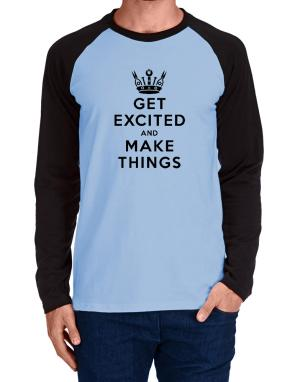 Get Excited and Make Things Long-sleeve Raglan T-Shirt