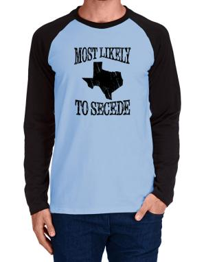 Most Likely to Secede Long-sleeve Raglan T-Shirt