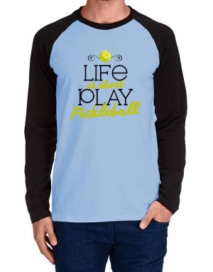 Raglan Manga Larga de Life is short play pickleball