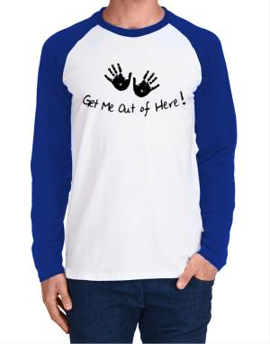 Get Me Out of Here Long-sleeve Raglan T-Shirt