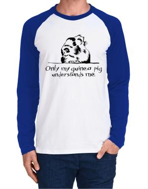 Only my guinea pig understands me Long-sleeve Raglan T-Shirt