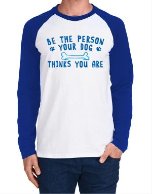 Raglan Manga Larga de Be the person your dog thinks you are