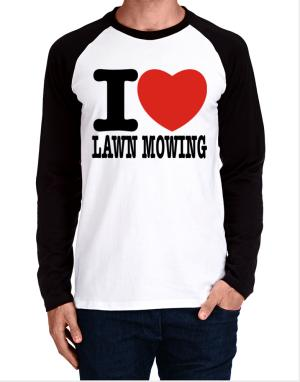 I Love Lawn Mowing Long-sleeve Raglan T-Shirt