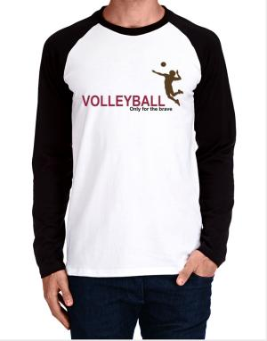 Volleyball - Only For The Brave Long-sleeve Raglan T-Shirt
