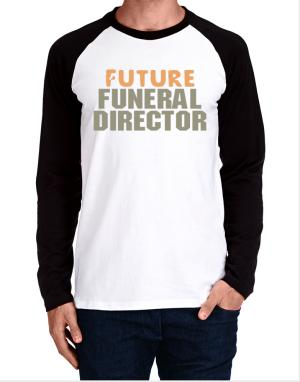 Future Funeral Director Long-sleeve Raglan T-Shirt