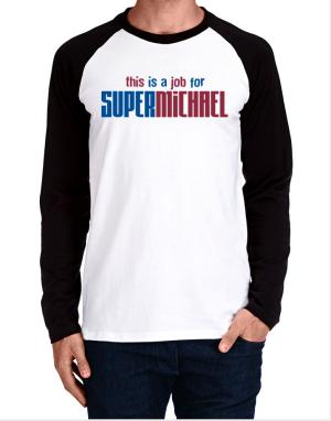 This Is A Job For Supermichael Long-sleeve Raglan T-Shirt
