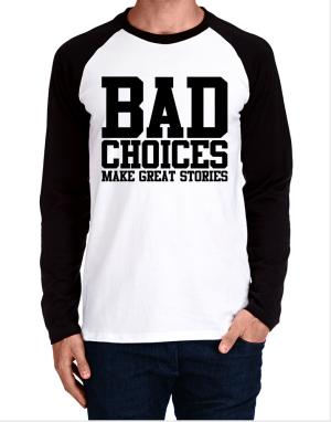 Raglan Manga Larga de Bad Choices Make Great Stories