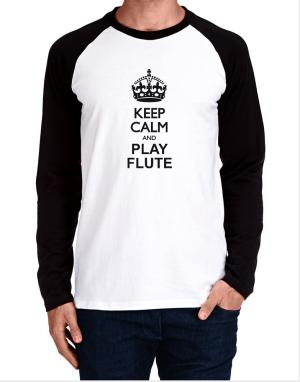 Keep calm and play Flute Long-sleeve Raglan T-Shirt
