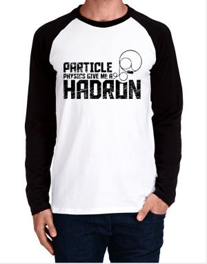 Particle physics give me a hadron Long-sleeve Raglan T-Shirt