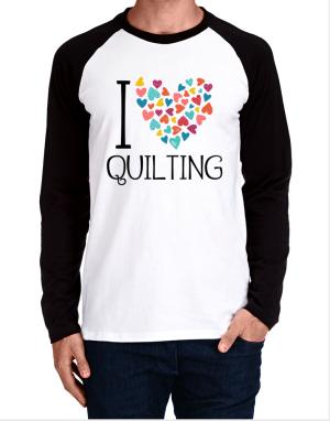 I love Quilting colorful hearts Long-sleeve Raglan T-Shirt