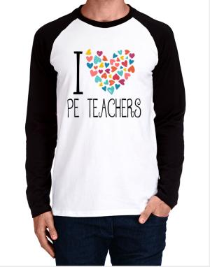 I love Pe Teachers colorful hearts Long-sleeve Raglan T-Shirt