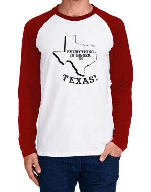 Everything is bigger in Texas Long-sleeve Raglan T-Shirt