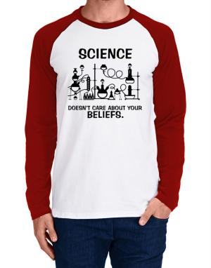 Science doesn't care about your beliefs Long-sleeve Raglan T-Shirt