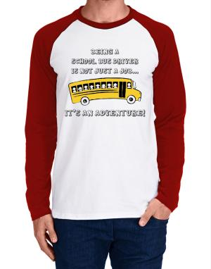 Being a school bus driver is not just a job Long-sleeve Raglan T-Shirt