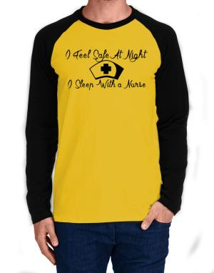 I Feel Safe At Night I Sleep With a Nurse Long-sleeve Raglan T-Shirt