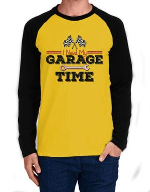 I need my garage time Long-sleeve Raglan T-Shirt