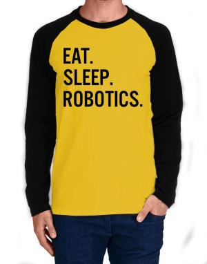 Eat sleep robotics Long-sleeve Raglan T-Shirt