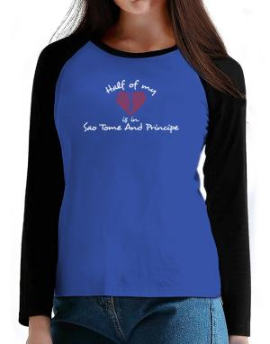 Half of my heart is in Sao Tome And Principe T-Shirt - Raglan Long Sleeve-Womens