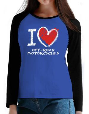I love Off-Road Motorcycles chalk style T-Shirt - Raglan Long Sleeve-Womens