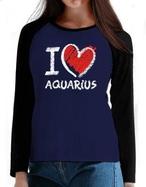 I love Aquarius chalk style T-Shirt - Raglan Long Sleeve-Womens