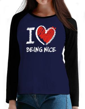 I love Being Nice chalk style T-Shirt - Raglan Long Sleeve-Womens