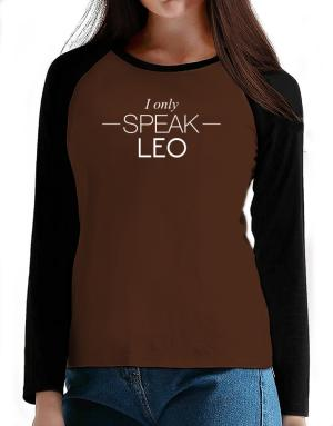 I only speak Leo T-Shirt - Raglan Long Sleeve-Womens