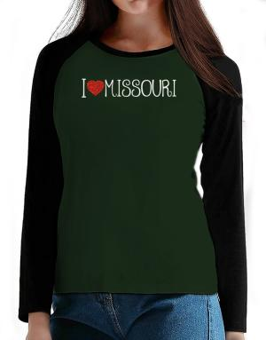 I love Missouri cool style T-Shirt - Raglan Long Sleeve-Womens