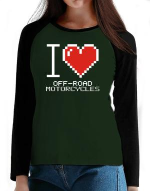 I love Off-Road Motorcycles pixelated T-Shirt - Raglan Long Sleeve-Womens