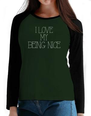 I love my Being Nice T-Shirt - Raglan Long Sleeve-Womens