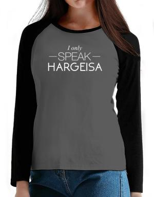 I only speak Hargeisa T-Shirt - Raglan Long Sleeve-Womens