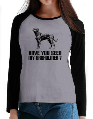 Have you seen my Broholmer? T-Shirt - Raglan Long Sleeve-Womens
