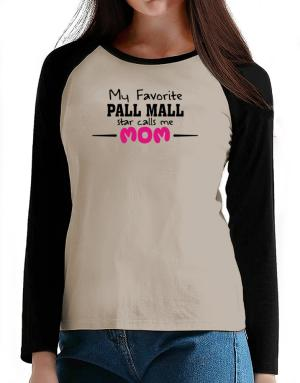 My favorite Pall Mall star calls me mom T-Shirt - Raglan Long Sleeve-Womens