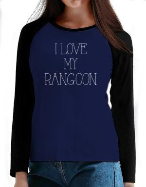 I love my Rangoon T-Shirt - Raglan Long Sleeve-Womens