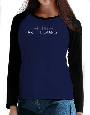 Future Art Therapist T-Shirt - Raglan Long Sleeve-Womens