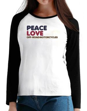Peace Love Off Road Motorcycles T-Shirt - Raglan Long Sleeve-Womens