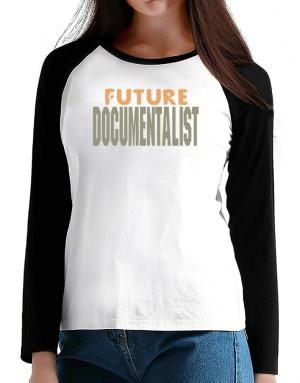 Future Documentalist T-Shirt - Raglan Long Sleeve-Womens