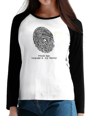 French Sign Language Is My Identity T-Shirt - Raglan Long Sleeve-Womens