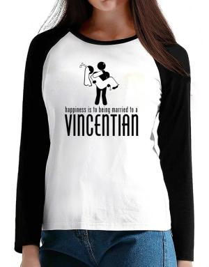 Happiness Is To Being Married To A Vincentian T-Shirt - Raglan Long Sleeve-Womens
