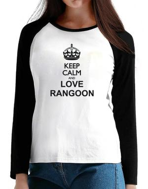 Keep calm and love Rangoon T-Shirt - Raglan Long Sleeve-Womens