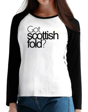 Got Scottish Fold? T-Shirt - Raglan Long Sleeve-Womens