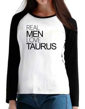 Real men love Taurus T-Shirt - Raglan Long Sleeve-Womens