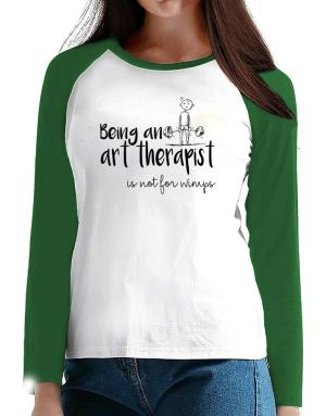 Being a Art Therapist is not for wimps T-Shirt - Raglan Long Sleeve-Womens